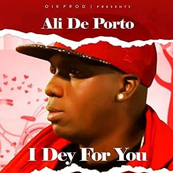 I Dey for You
