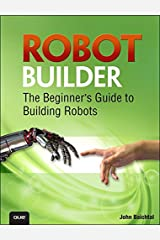 Robot Builder: The Beginner's Guide to Building Robots Kindle Edition