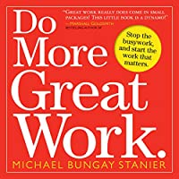 Do More Great Work: Stop the Busywork, and Start the Work That Matters