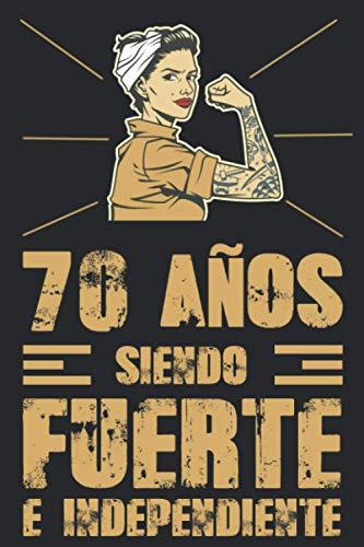 70 Años Siendo Fuerte e Independiente: Regalo de cumpleaños de 70 años para mujeres cuaderno forrado cuaderno de cumpleaños regalo de, memorable ... tía, novia , 6 * 9 pulgadas 120 paginas
