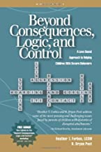 Beyond Consequences, Logic, and Control: A Love-Based Approach to Helping Attachment-Challenged Children With Severe Behav...