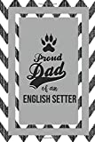 Proud Dad Of An English Setter: Pet Dad Gifts For Fathers Journal Lined Notebook To Write In