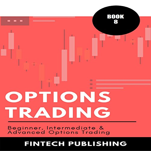 Options Trading: Beginner, Intermediate & Advanced Options Trading: Investments & Securities, Book 8 audiobook cover art