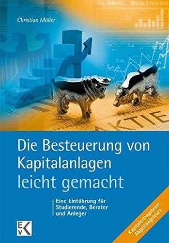 Die Besteuerung von Kapitalanlagen - leicht gemacht: Eine Einführung für Studierende, Berater und Anleger by Christian Möller (2016-04-28)