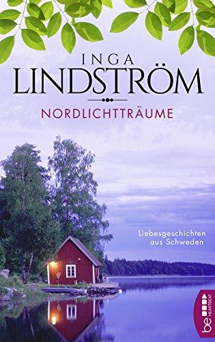 Inga Lindström: Nordlichtträume - Liebesgeschichten aus Schweden