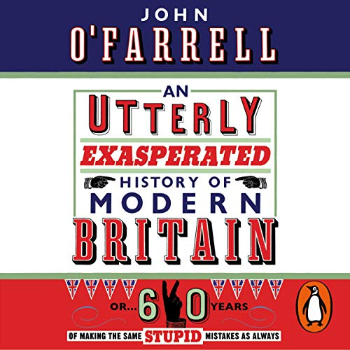 An Utterly Exasperated History of Modern Britain audiobook cover art