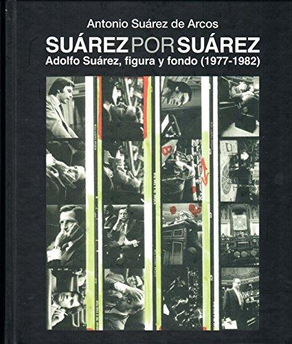 Suárez por Suárez. Adolfo Suárez, figura y fondo (1977-1982) (Octavo Centenario)