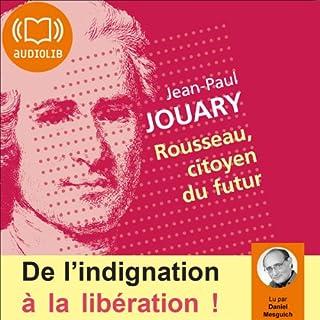 Rousseau, citoyen du futur     De l'indignation à la libération !              De :                                                                                                                                 Jean-Paul Jouary                               Lu par :                                                                                                                                 Daniel Mesguich                      Durée : 2 h et 1 min     1 notation     Global 3,0