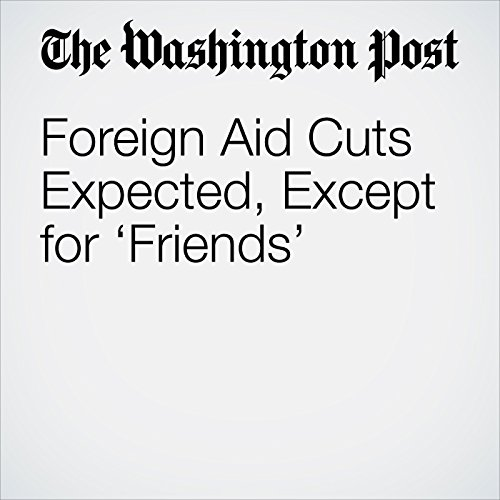 Foreign Aid Cuts Expected, Except for 'Friends' copertina