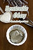 Bentonite Clay: Uses for Bentonite Clay at Home: Mother's Day Gifts