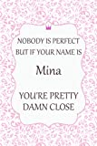 """Nobody is Perfect But If Your Name Is Mina You're Pretty Damn Close: Funny Journal Notebook Gifts For Mina, Great gifts for women, girls, Best gift ... for Barbara 