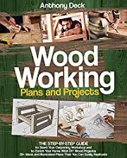 WOODWORKING PLANS AND PROJECTS: 20+ Ideas and Illustrated Plans That You Can Easily Replicate, The Step-by-Step Guide to Start Your Carpentry Workshop and to Enrich Your Home with DIY Wood Projects
