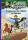 La cabane magique, tome 13 : À la poursuite des voleurs de chevaux par Osborne
