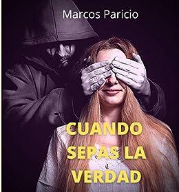 CUANDO SEPAS LA VERDAD: Una de las novelas mejor valoradas por los lectores en Amazon que ninguna otra editorial se atreverá a publicar. (Intriga y suspense) de [MARCOS PARICIO]