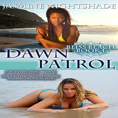 Dawn Patrol     Bliss Beach Book 1              By:                                                                                                                                 Jasmine Nightshade                               Narrated by:                                                                                                                                 Jean Gray                      Length: 2 hrs and 29 mins     Not rated yet     Overall 0.0