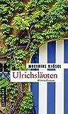 Ulrichsläuten: Kriminalroman (Kriminalromane im GMEINER-Verlag)