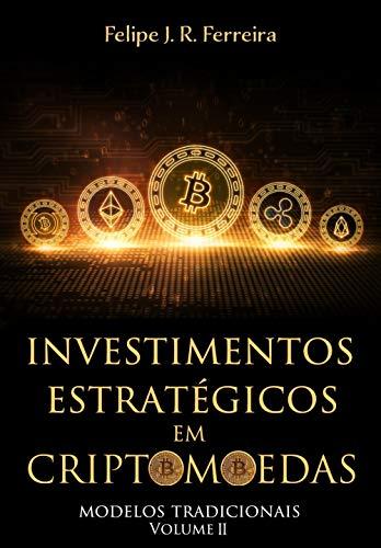 Investimentos Estratégicos em Criptomoedas: Modelos Tradicionais - Volume II (Portuguese Edition)