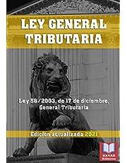 LEY GENERAL TRIBUTARIA. Edición actualizada 2021.: Legislación Española Actualizada. Ley 58/2003, de 17 de diciembre, General Tributaria.