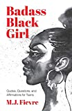 The Badass Black Girl: Quotes, Questions, and Affirmations for Teens (Teen and YA Maturing, Cultural heritage, Women Biographies)
