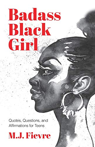 Badass Black Girl: Quotes, Questions, and Affirmations for Teens (Teen and YA Maturing, Cultural heritage, Women Biographies)
