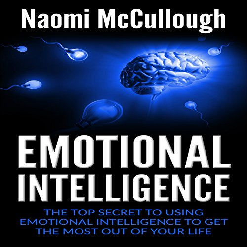Emotional Intelligence     The Top Secret to Using Emotional Intelligence to Get the Most out of Your Life              By:                                                                                                                                 Naomi McCullough                               Narrated by:                                                                                                                                 Julie-Ann Amos                      Length: 1 hr and 28 mins     4 ratings     Overall 4.8