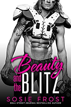 Beauty and the Blitz: A Sports Romance (Touchdowns and Tiaras Book 1) by [Sosie Frost]