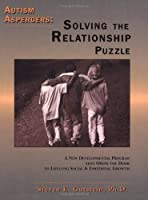 Autism Aspergers - Solving the Relationship Puzzle: A New Developmental Program That Opens the Door to Lifelong Social & Emotional Growth
