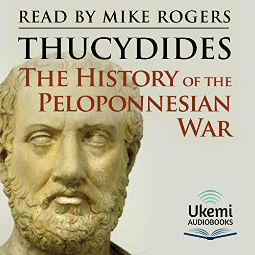 The History of the Peloponnesian War                   By:                                                                                                                                 Thucydides                               Narrated by:                                                                                                                                 Mike Rogers                      Length: 22 hrs and 36 mins     Not rated yet     Overall 0.0