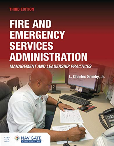 Compare Textbook Prices for Fire and Emergency Services Administration: Management and Leadership Practices includes Navigate Advantage Access: Management and Leadership Practices 3 Edition ISBN 9781284180213 by Smeby Jr., L. Charles