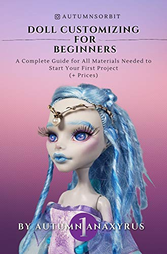 Doll Customizing for Beginners: A Complete Guide for All Materials Needed to Start Your First Project (+Prices) (English Edition)