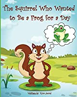 The Squirrel Who Wanted to Be a Frog for a day