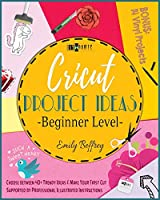 Cricut Project Ideas [Beginner Level]: Choose between 40+ Trendy Ideas & Make Your First Cut Supported by Professional Illustrated Instructions. BONUS: 14 Vinyl Projects (The Diy-Namic)