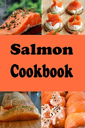 Salmon Cookbook: Grilled Salmon, Smoked Salmon, Salmon Cakes and Many More Salmon Recipes (Seafood Cookbook Book 2) (English Edition)