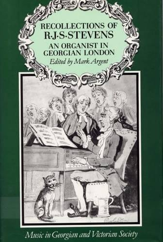 Recollections of R.J.S. Stevens: An Organist in Georgian London (Music in Georgian and Victorian Society)