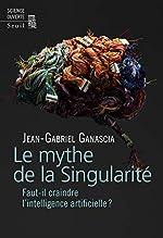 Le mythe de la Singularité - Faut-il craindre l'intelligence artificielle ? de Jean-Gabriel Ganascia
