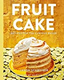 Fruit Cake: Recipes for the Curious Baker