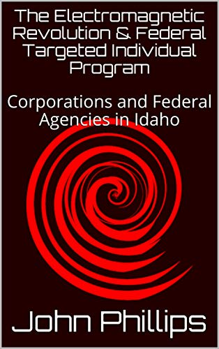 The Electromagnetic Revolution & Federal Targeted Individual Program: Contributing Corporations and Federal Agencies in Idaho