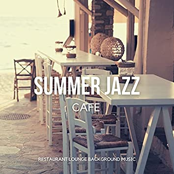 Summer Jazz Cafe (Relaxing Instrumental Jazz Lounge, Bossa Nova, Smooth Jazz & Chill Music for Cafe & Bar, Hotel, Home and Restaurant)