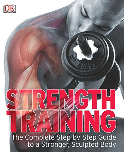 Strength Training: The Complete Step-by-Step Guide to a Stronger, Sculpted Body