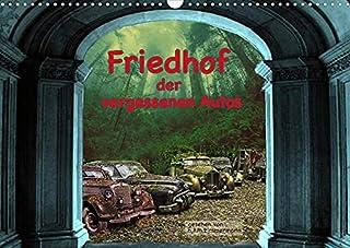 Friedhof der vergessenden Autos (Wandkalender 2022 DIN A3 quer): Sehr alte verrottete Automobile im Detail. Eine neue Iden...