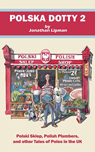 Polska Dotty 2: Polski Sklep, Polish Plumbers, and Other Tales of Poles in the UK (English Edition)