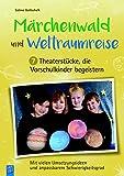 Märchenwald und Weltraumreise – 7 Theaterstücke, die Vorschulkinder begeistern: Mit vielen Umsetzungsideen und anpassbarem Schwierigkeitsgrad