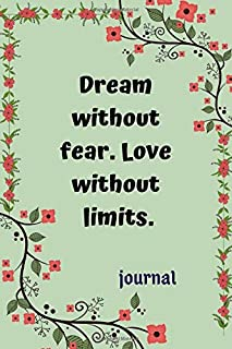 Dream without fear. Love without limits.: journal