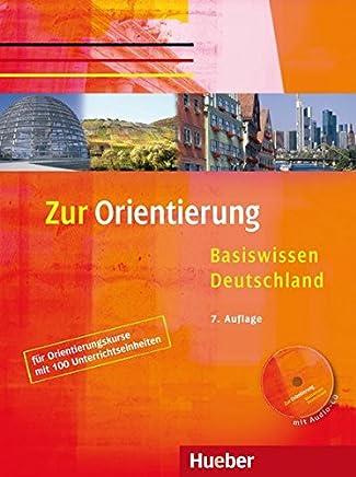 Zur Orientierung. Basiswissen Deutschland. Kursbuch mit Audio-CD: für Orientierungskurse nach dem BAMF-Curriculum (60 Stunden) und für Einbürgerungskurse [Lingua tedesca]