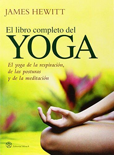El libro completo del yoga: El yoga de la respiración, de las posturas y de la meditación