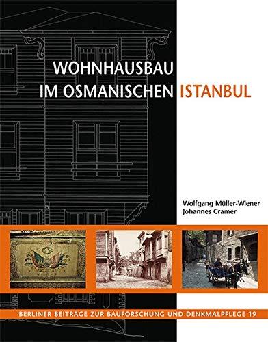 Wohnhausbau im osmanischen Istanbul (Berliner Beiträge zur Bauforschung und Denkmalpflege)