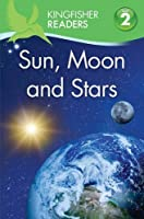 Kingfisher Readers: Sun, Moon and Stars (Level 2: Beginning to Read Alone) by Hannah Wilson(1905-07-04)