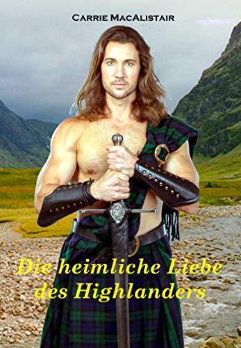 Die heimliche Liebe des Highlanders: Zeitreiseroman