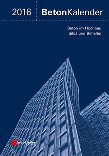 Beton-Kalender 2016: Schwerpunkte: Beton im Hochbau, Silos und Behälter, 2 Bände
