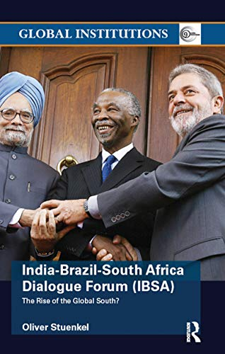 India-Brazil-South Africa Dialogue Forum (IBSA): The Rise of the Global South (Global...